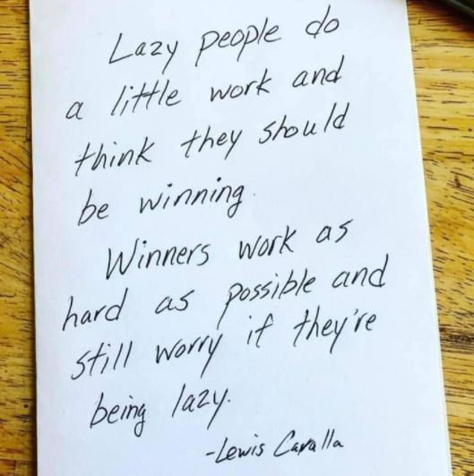 quote lewis caralla lazy people little work winners hard as possible