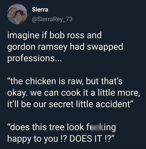 tweet sierra bob ross gordon ramsey switch