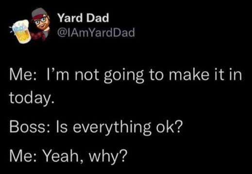 tweet yard dad not going to make it in boss everything ok