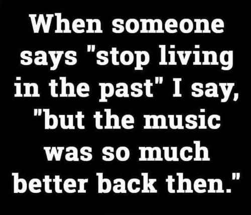 stop living in past but music so much better back then