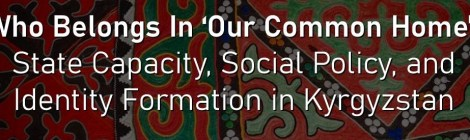 "Comparative Politics Workshop: Colleen Wood, ""Who Belongs In 'Our Common Home': State Capacity, Social Policy, and Identity Formation in Kyrgyzstan"" Tuesday, October 29, 6:30pm"