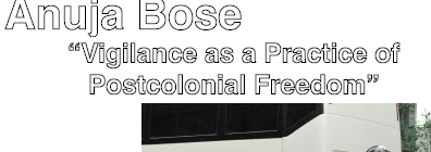 "Political Theory Workshop: Anuja Bose, ""Vigilance as a Practice of Postcolonial Freedom"" Thursday, November 14th, 4:30pm"