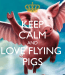 keep-calm-and-love-flying-pigs-7