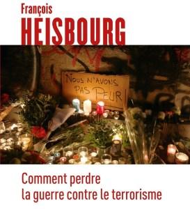 francois-heisbourg_comment-perdre-la-guerre-contre-le-terrorisme
