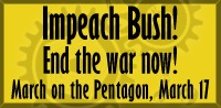 End the war. Impeach Bush