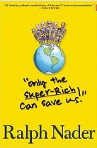 only super rich can save us. Ralph Nader