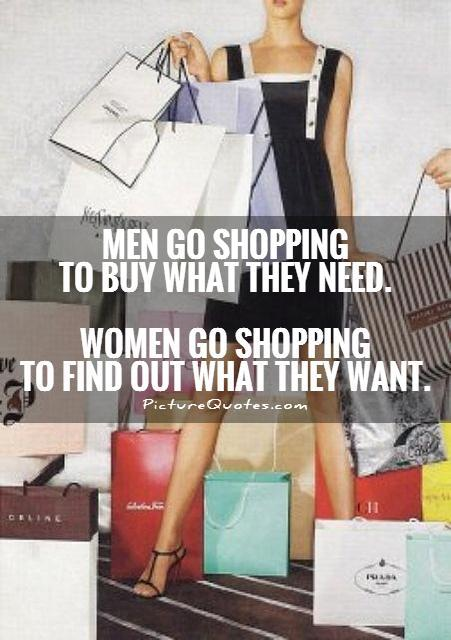 men-go-shopping-to-buy-what-they-need-women-go-shopping-to-find-out-what-they-want-quote-1