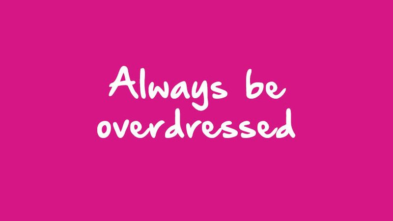 Always Be Overdressed