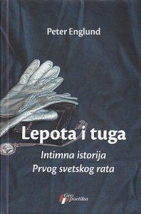 lepota-i-tuga-intimna-istorija-prvog-svetskog-rata-peter-englund