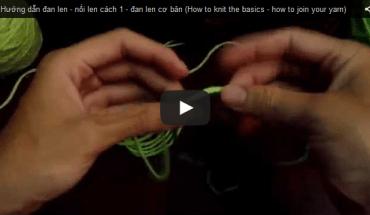 Video clip hướng dẫn nối len khi đan hết len, đứt len, rối len