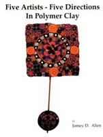 Five Artists - Five Directions in Polymer Clay by Jamey D. Allen, Flower Valley Press, 1995