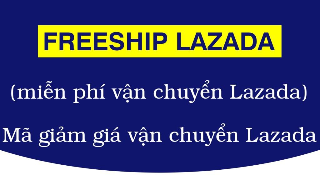 Mã miễn phí vận chuyển Lazada? cách lấy và sử dụng mã freeship Lazada?