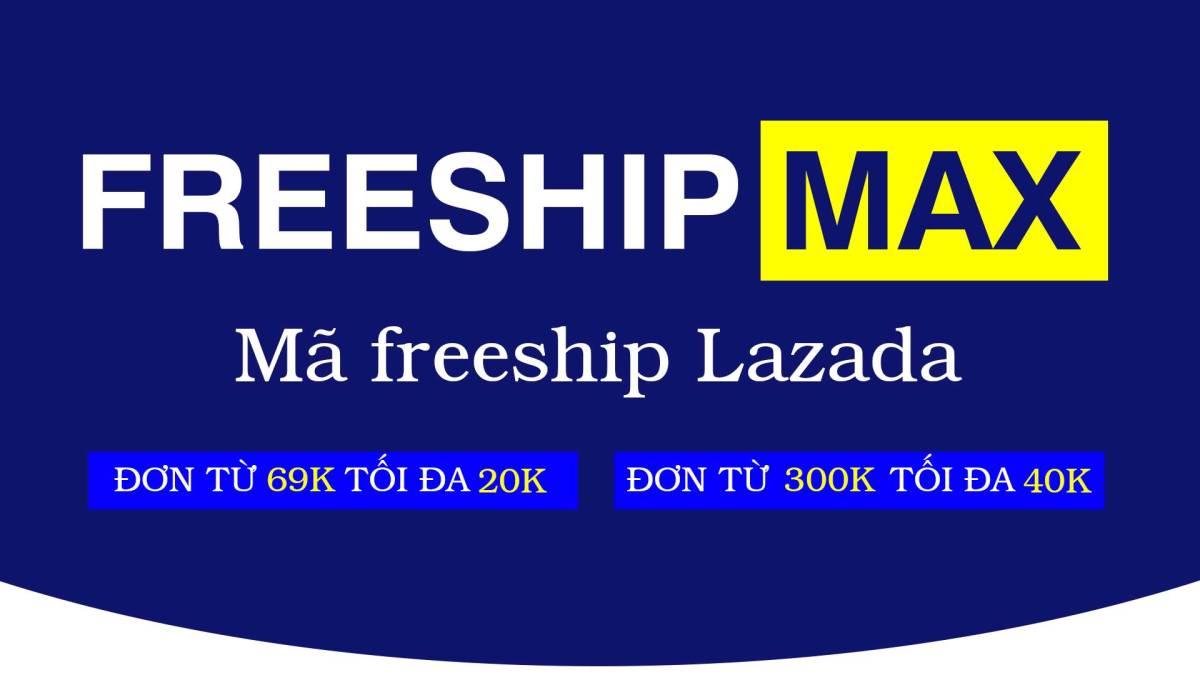 Mã Freeship MAX là gì? mã miễn phí vận chuyển Lazada Việt Nam