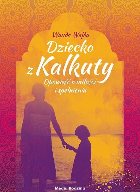 """""""Dziecko z Kalkuty. Opowieść o miłości i spełnieniu"""""""