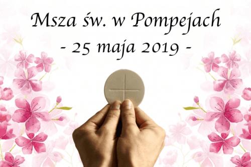 Msza Święta w Pompejach - 25 maja 2019