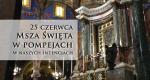 Msza św. w Pompejach - 25 czerwca 2021