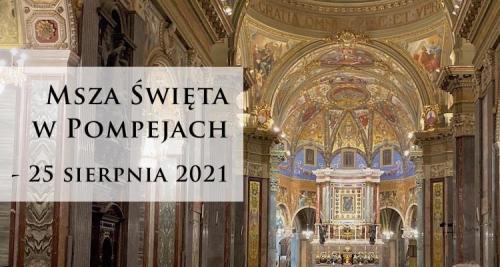 Msza Święta w Pompejach 25 sierpnia 2021