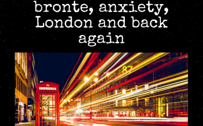 Bronte, Anxiety, London and Back Again