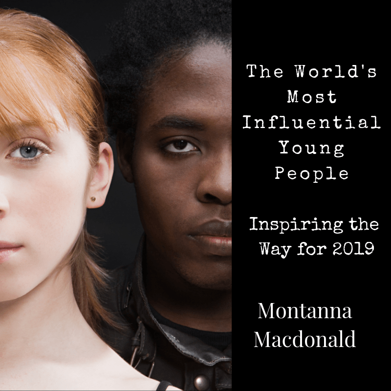 The World's Most Influential Young People Inspiring the way for 2019 by Montanna Macdonald for Ponderings Magazine