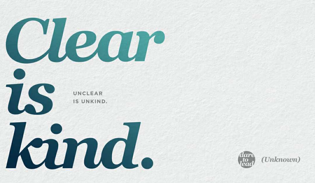 Clear is Kind. Unclear is Unkind. | Brené Brown
