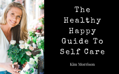 The Healthy Happy Guide To Self Care by Wellness Sensation Kim Morrison