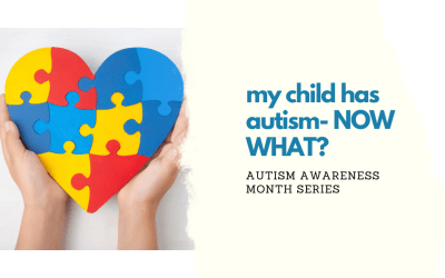 My child has Autism. Now what?