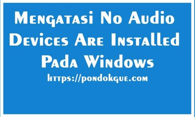 Mengatasi No Audio Devices Are Installed Pada Windows