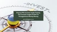 Bingung Pilih Investasi Jangka Panjang atau Investasi Jangka Pendek? Ini Keunggulannya Masing-Masing