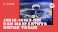 Jenis-jenis Air dan Manfaatnya Untuk Tubuh