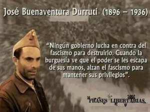 Ningún gobierno lucha en contra del fascismo para destruirlo | Durruti | Fuente: Frases libertarias