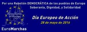 EuroMarchas   Construyamos otra Europa   Día Europeo de Acción   Por una Rebelión Democrática de los Pueblos de Europa: Soberanía, Dignidad y Solidaridad   28/05/2016