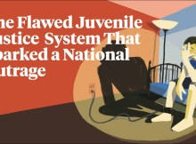 The Flawed Juvenile Justice System That Sparked a National Outrage