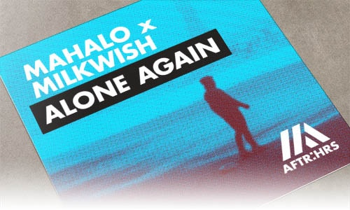 Mahalo x Milkwish Alone Again AFTR:HRS