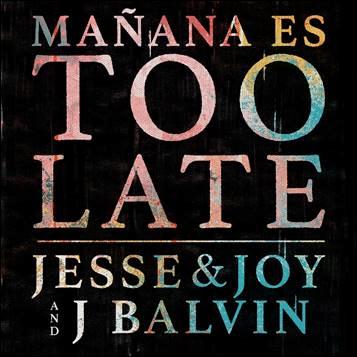 Jesse & Joy mañana es too late J Balvin