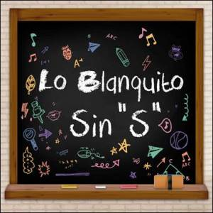 "lo blanquito lanza Sin ""S"""