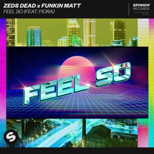 Feel so (feat. Fiora) Zeds dead x funkin matt Spinnin' Records