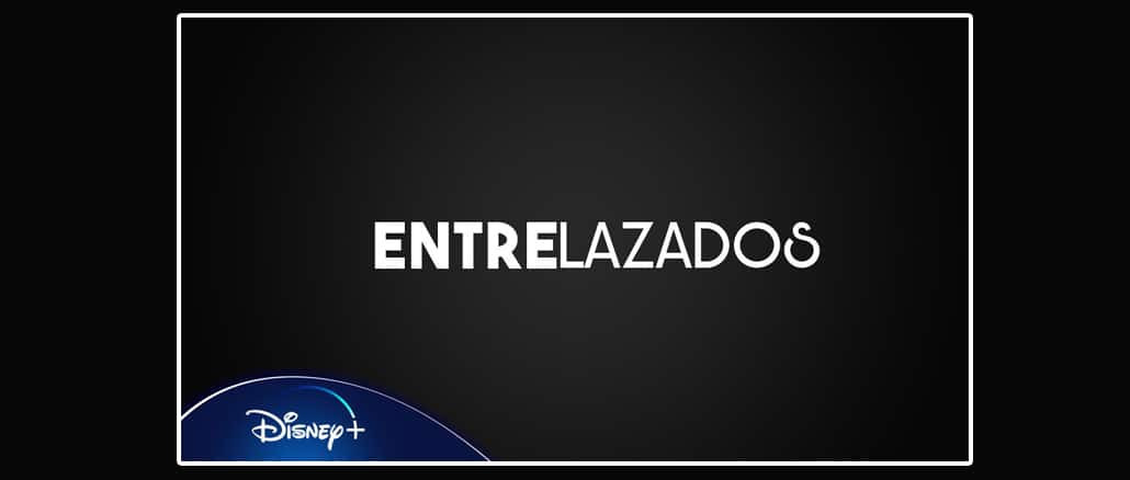 Serie Entrelazados - Disney+ - Pontik® - WEB TV