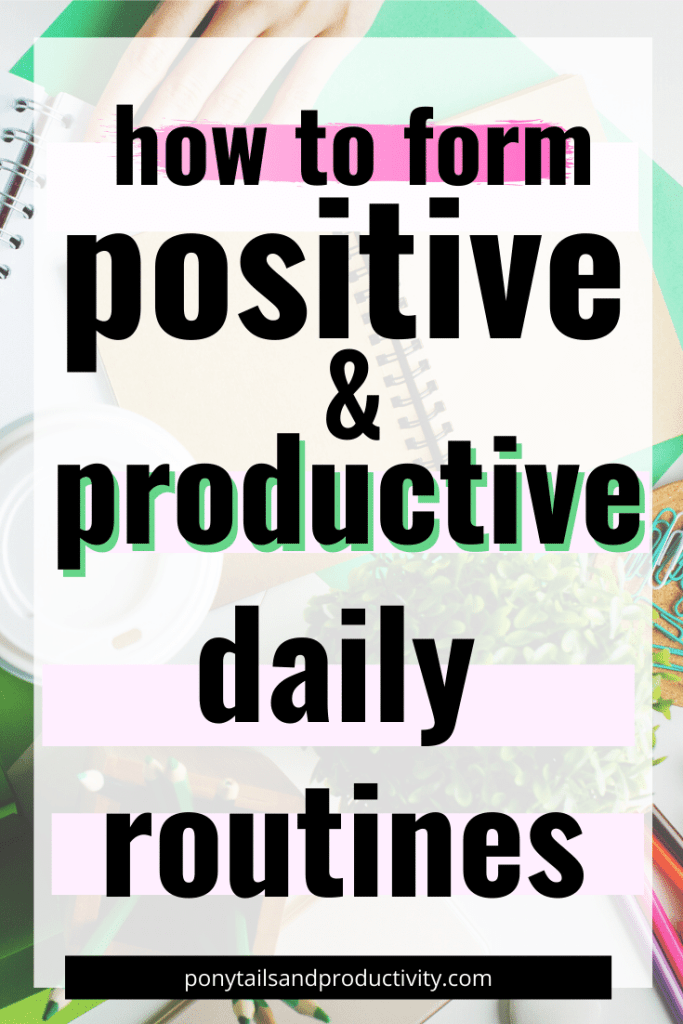 how to form positive & productive daily routines