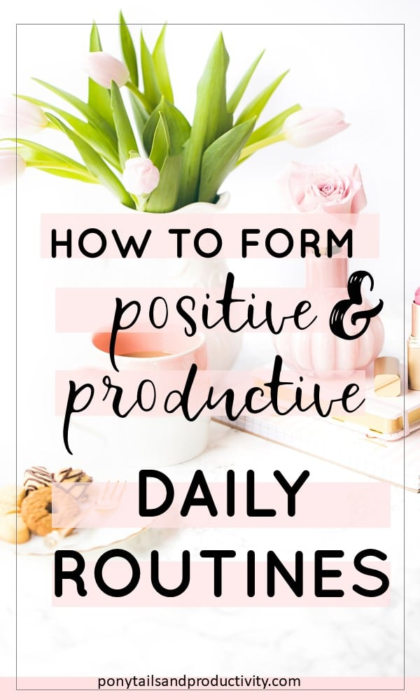how to form positive and productive daily routines