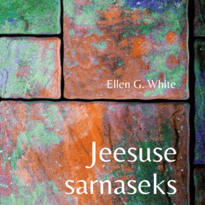 Jeesuse Sarnaseks – II Osa, Ellen G.White