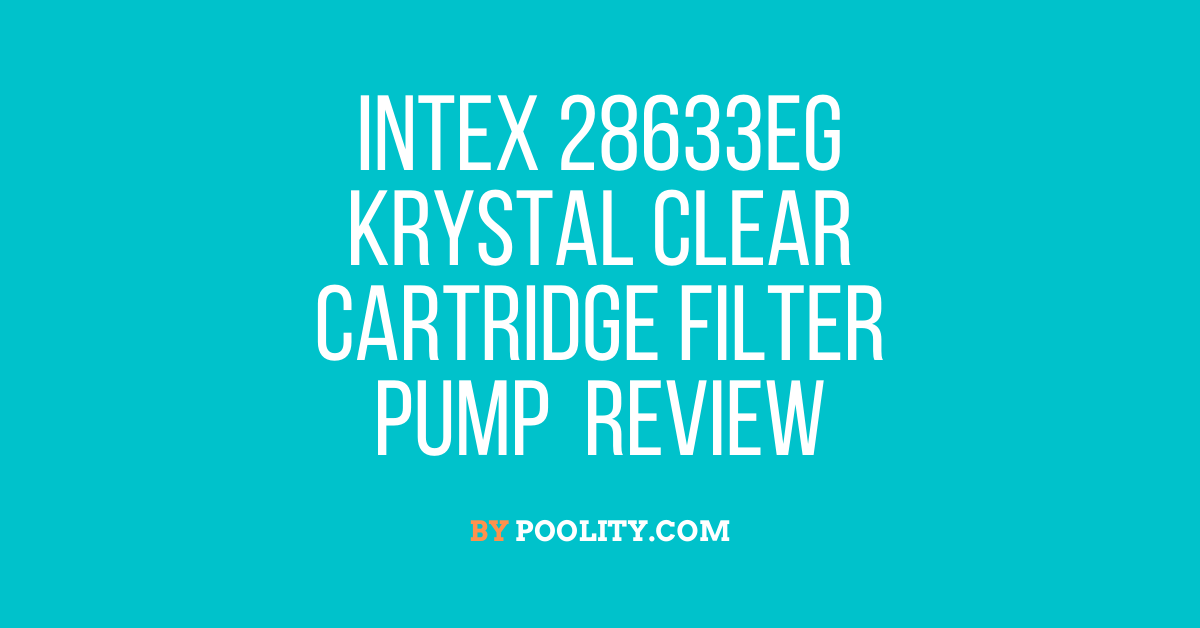 Intex 28633EG Krystal Clear Cartridge Filter Pump Review