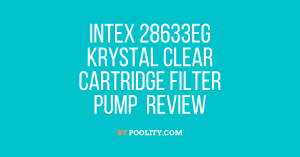 Intex 28633EG Krystal Clear Cartridge Filter Pump Review