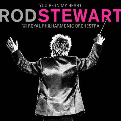 Rod Stewart Youre In My Heart with The Royal Philharmonic Orchestra 2CD