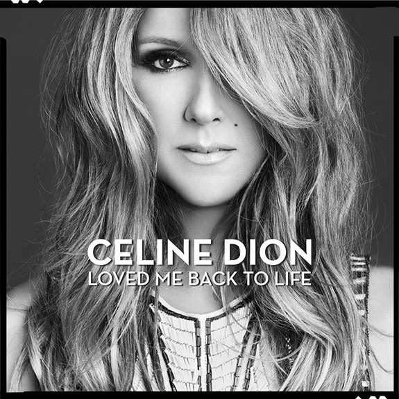 Celine Dion / Loved Me Back To Life