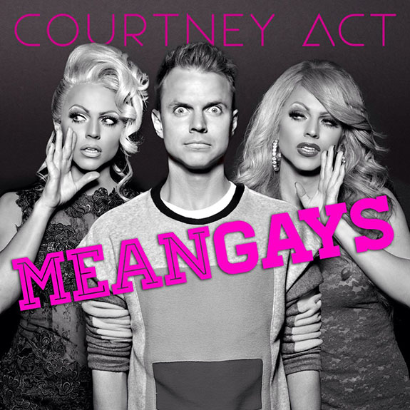 "Courtney Act ""Mean Gays"""