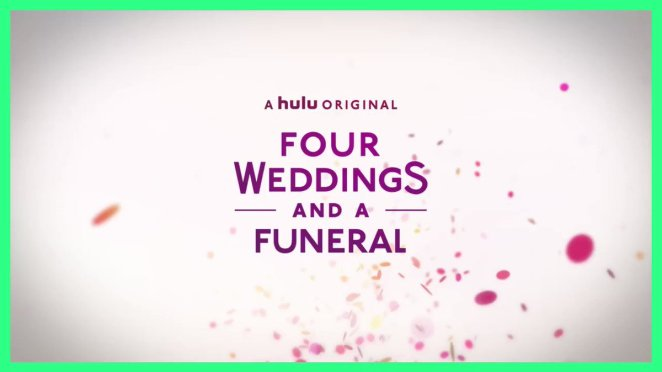 Four Weddings And A Funeral On Hulu