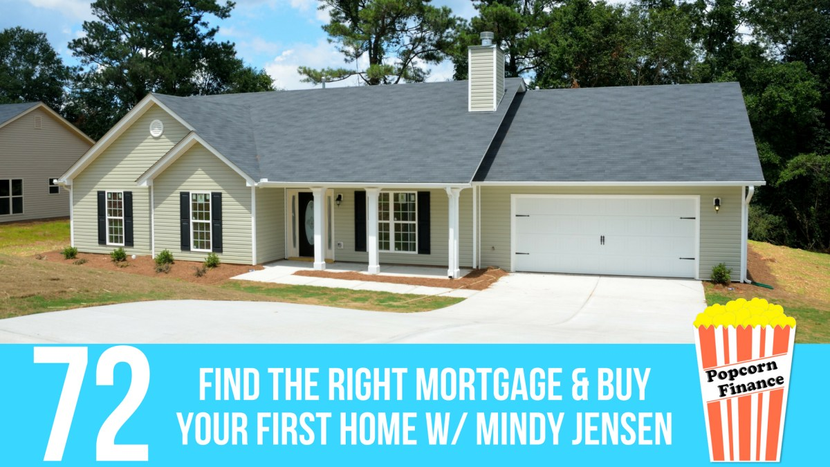 Episode 072: Find the Right Mortgage & Buy Your First Home with Mindy Jensen