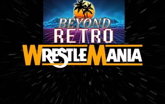 Beyond Retro Episode 27 - Wrestlemania!