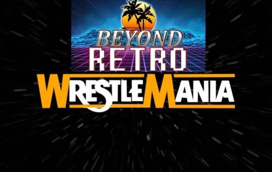 Beyond Retro Episode 27 - Wrestlemania!