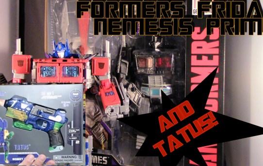 Formers Friday - Nemesis Prime and TATUS!